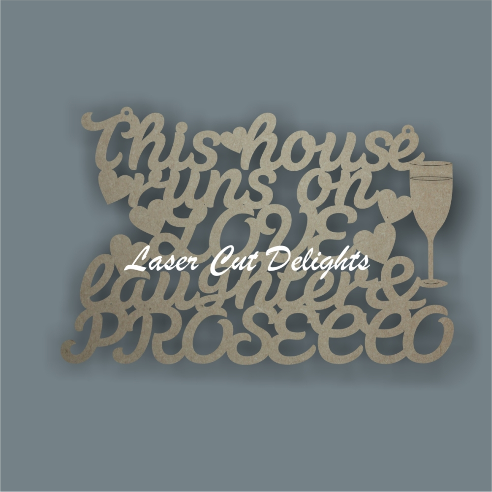 This house runs on LOVE laughter & PROSECCO 3mm 30cm