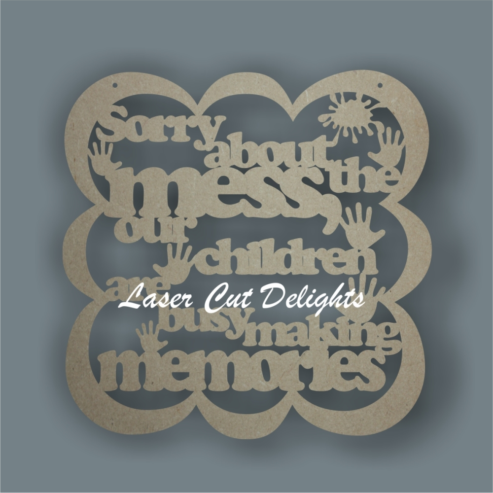 Bubble Plaque - Sorry about the mess my/our children are making memories / Laser Cut Delights