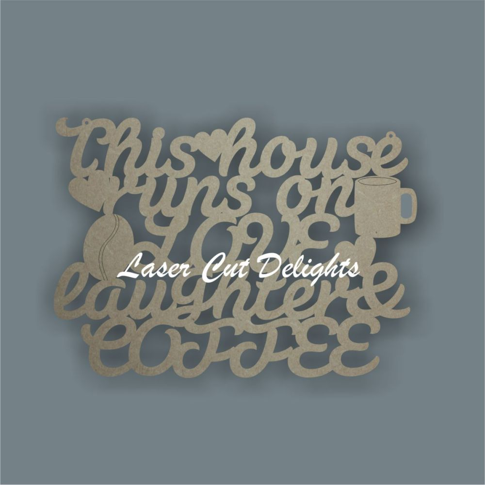 This house runs on LOVE laughter & COFFEE 3mm 30cm