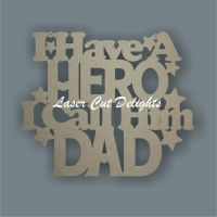 I We have a HERO I/We call him DAD GRANDAD POPS DADDY / Laser Cut Delights