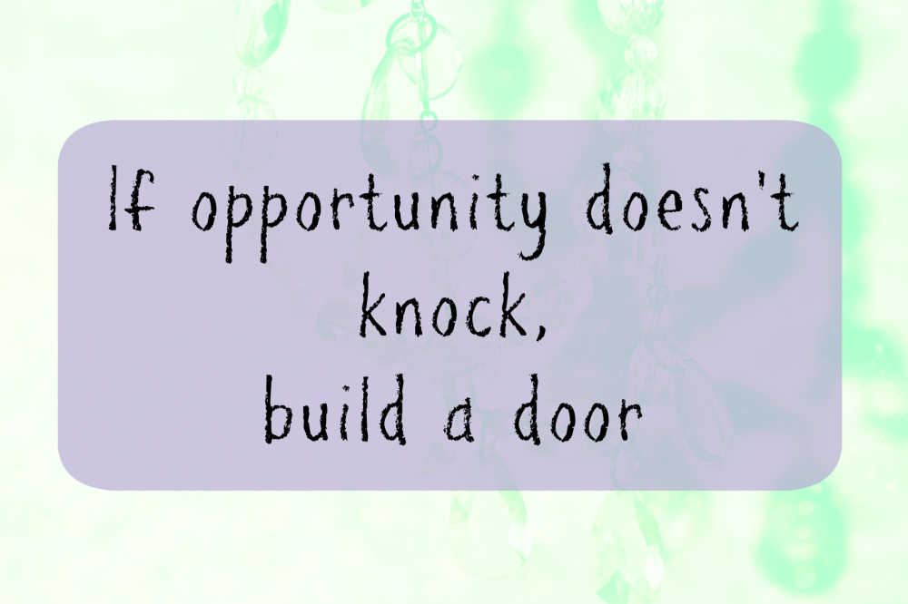 if opportunity doesnt knock build a door