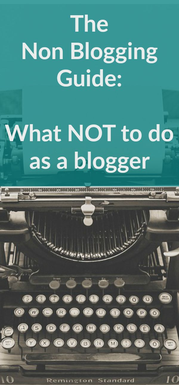 The Non Blogging Guide What NOT to do as a blogger By bloggers – the bloggi
