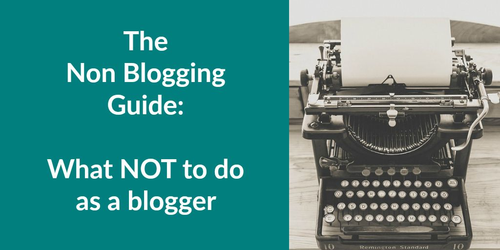 The Non Blogging Guide What NOT to do as a blogger By bloggers the blogging