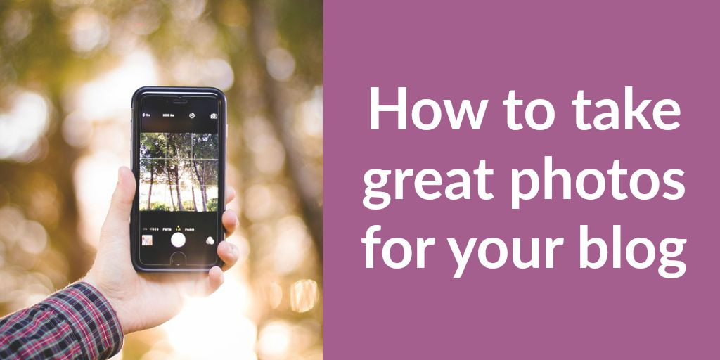 By bloggers, for bloggers How to take great photos for your blog with an ip