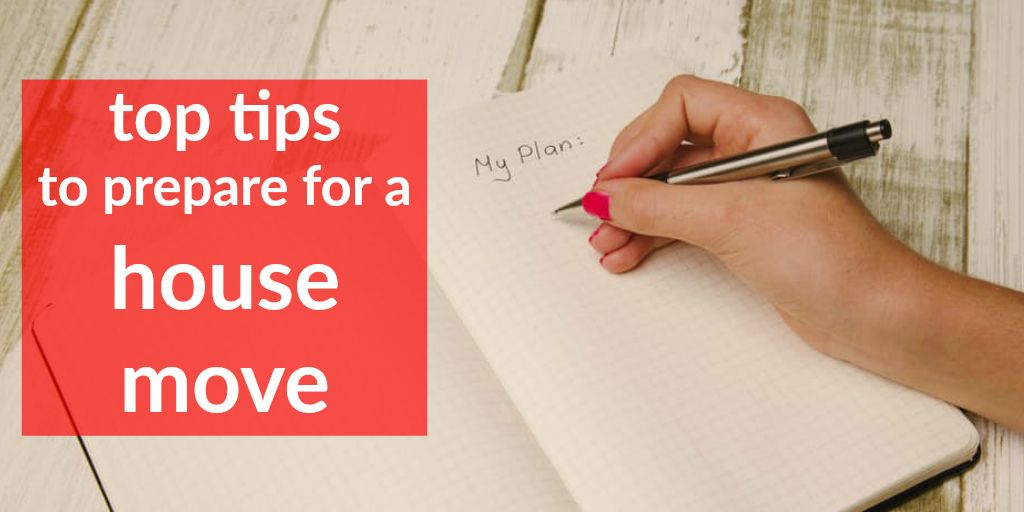 top tips how to prepare for a housemove my plan