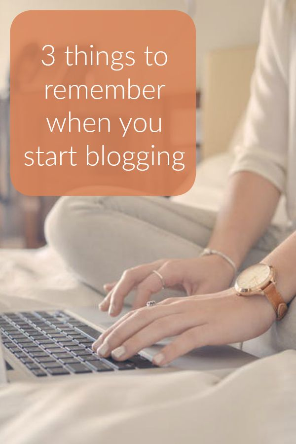 3 things to remember when you start blogging pin