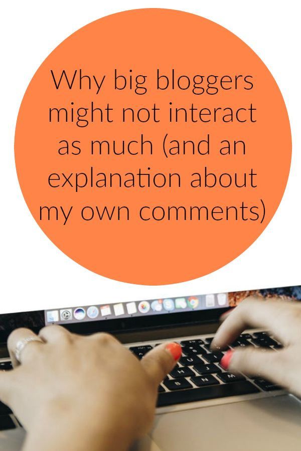 I get why big bloggers might not interact as much (and an explanation about