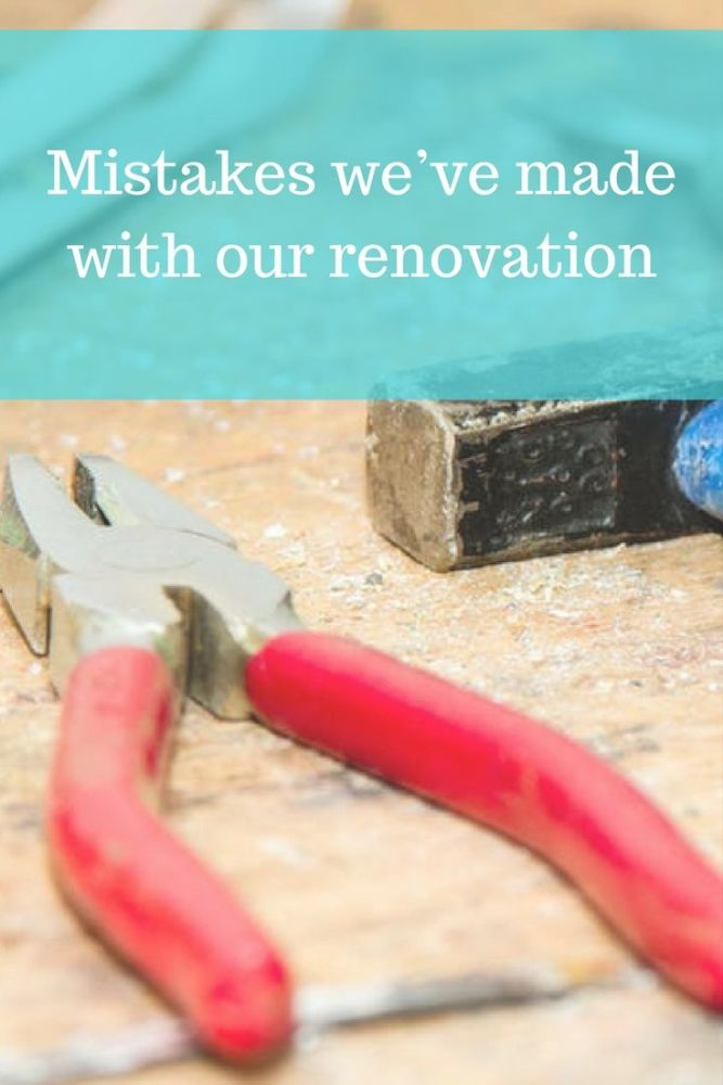 Mistakes we've made so far with our renovation