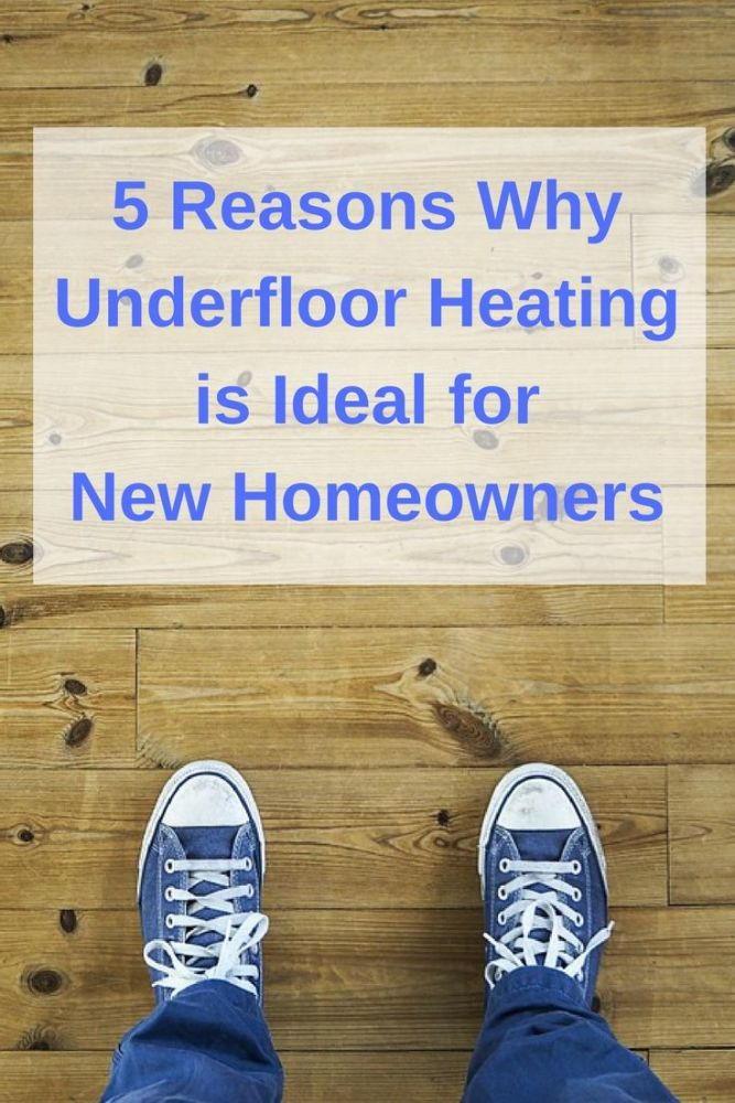 5 Reasons Why Underfloor Heating is Ideal for New Homeowners Pin
