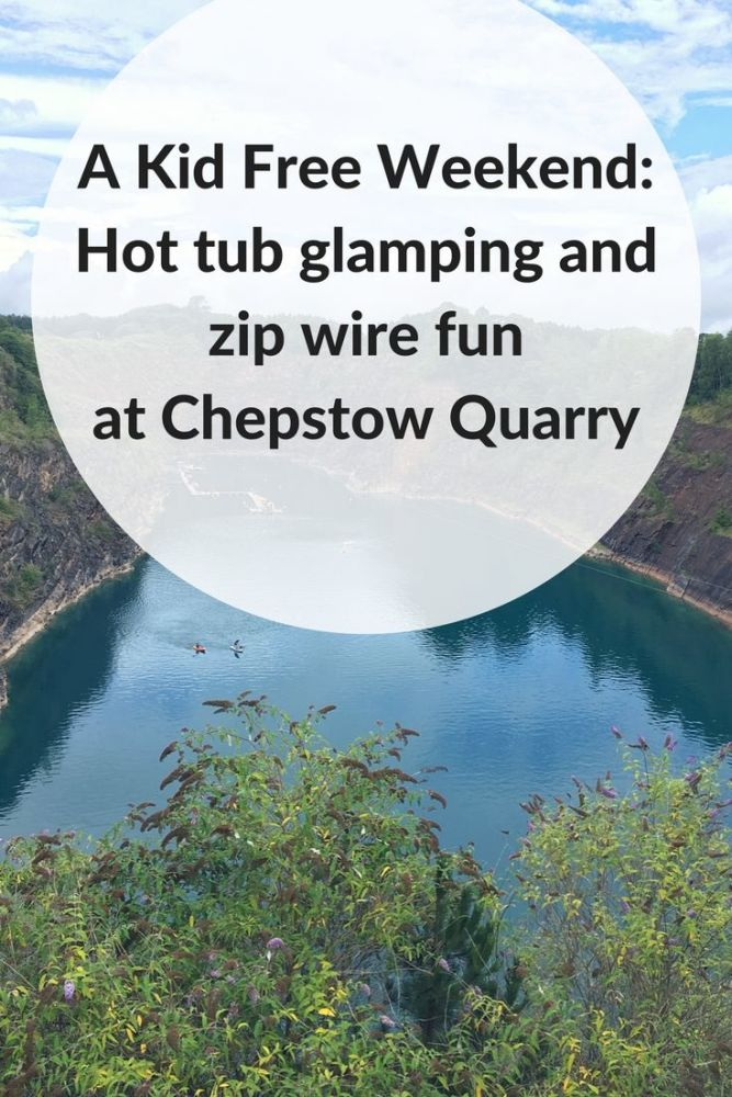 A Kid Free Weekend_ Hot tub glamping and zip wire fun at Chepstow Quarry PI