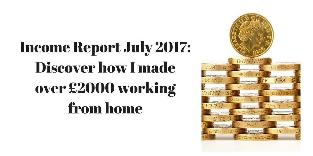 Income Report July 2017_ Discover how I made over £2000 working from home t