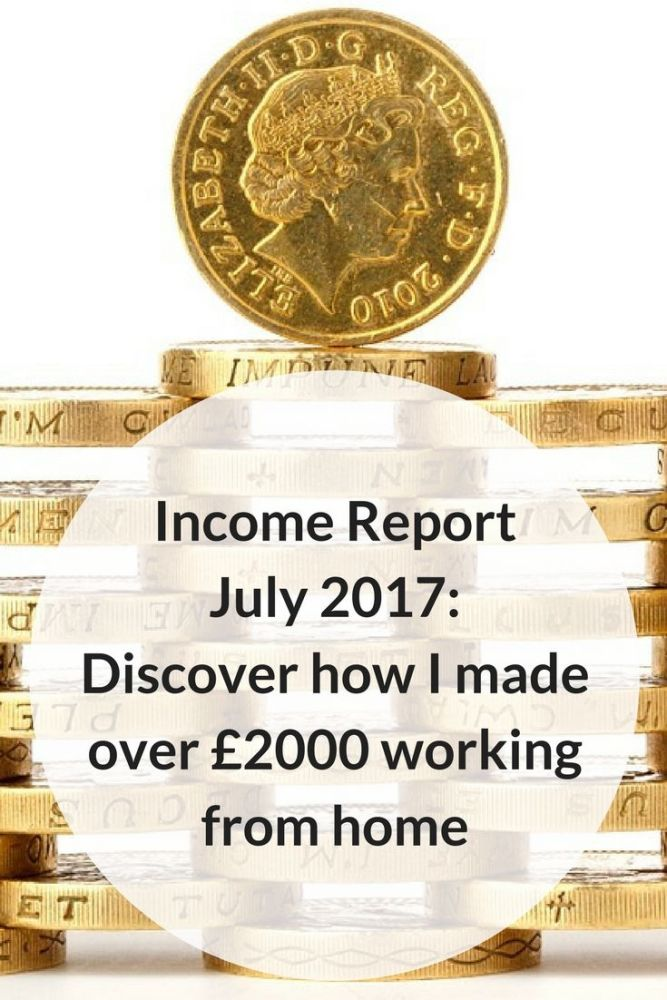 Income Report July 2017_ Discover how I made over £2000 working from home