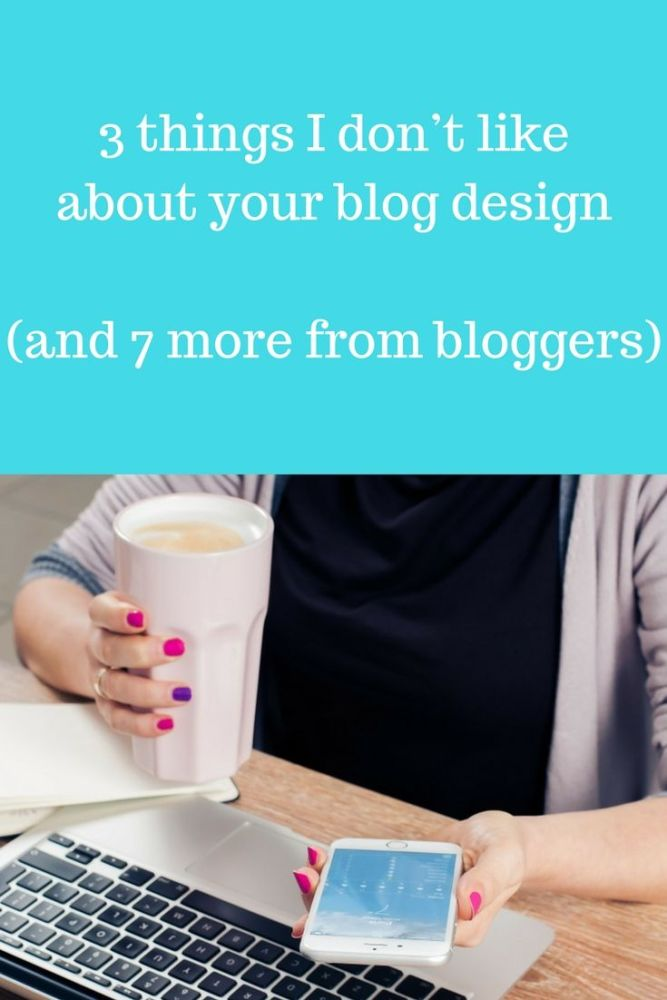 3 things I don't like about your blog design (and 7 more from bloggers)-2