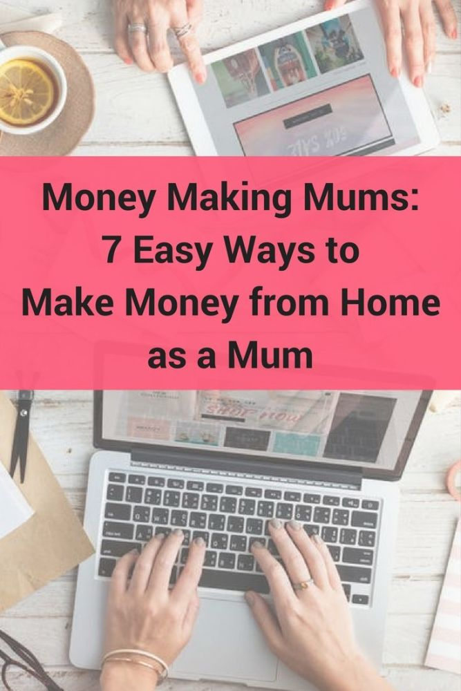 Money Making Mums 7 Easy Ways to Make Money from Home as a Mum PIN