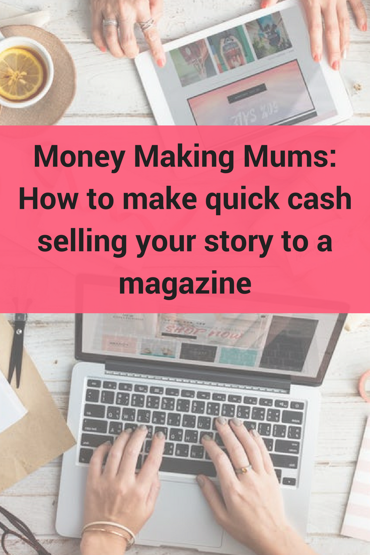Money Making Mums How to make quick cash selling your story to a magazine