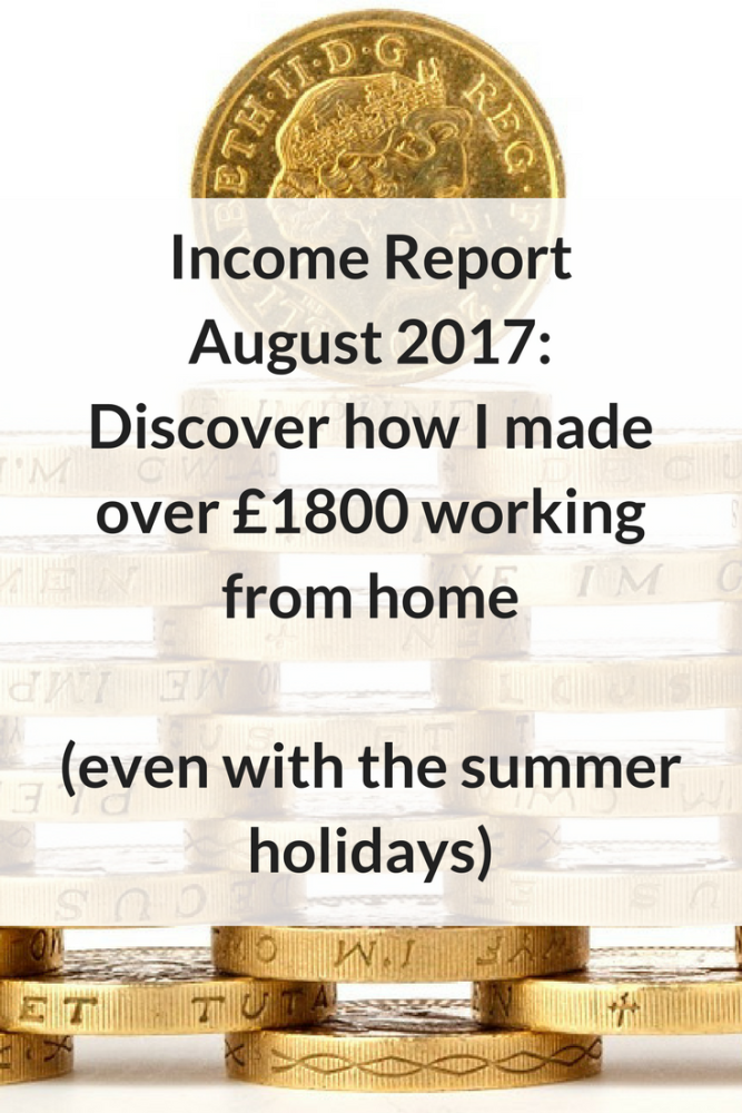 Income Report August 2017 Discover how I made over £1800 working from home