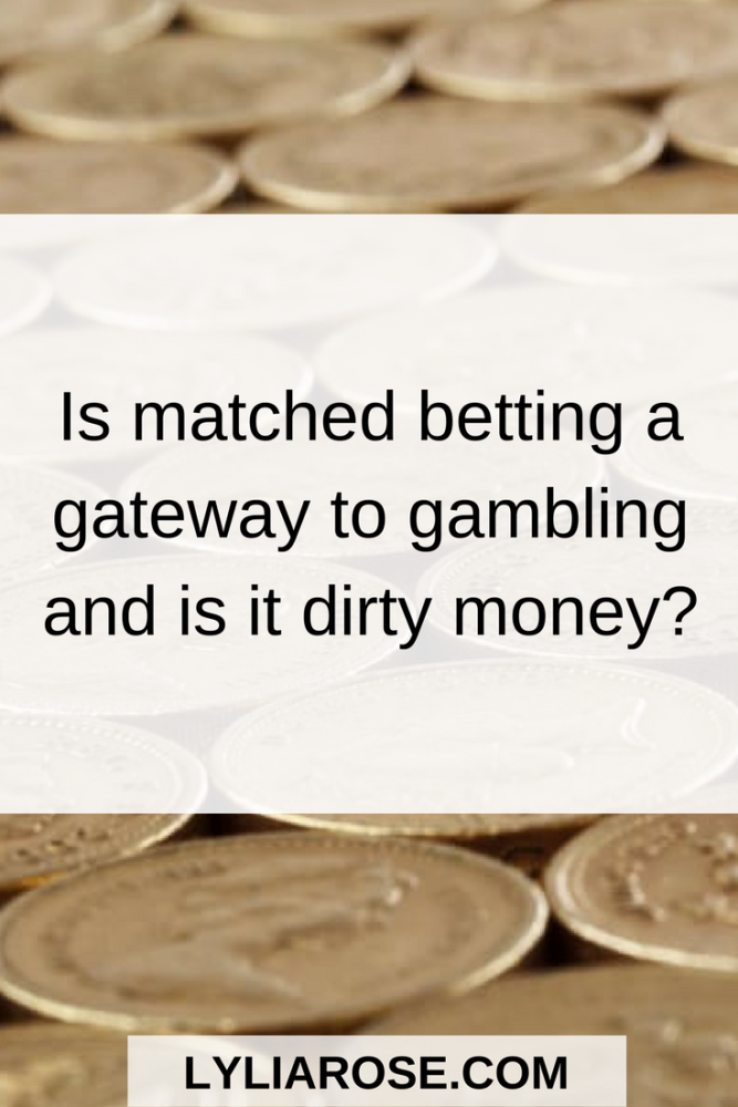 Is matched betting a gateway to gambling and is it dirty money