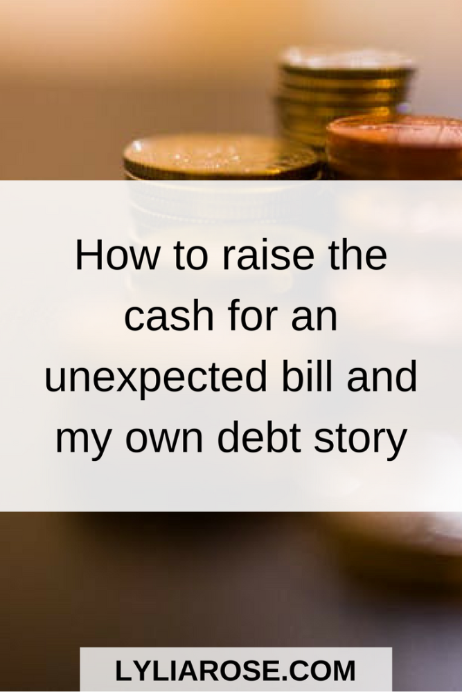 How to raise the cash for an unexpected bill and my own debt story pin me