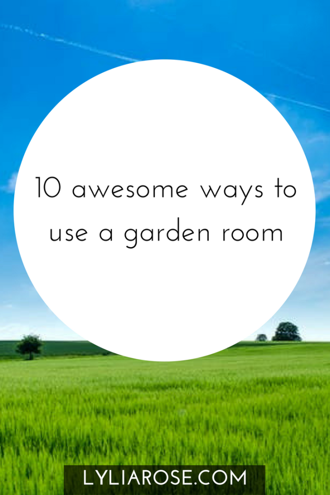 10 awesome ways to use a garden room