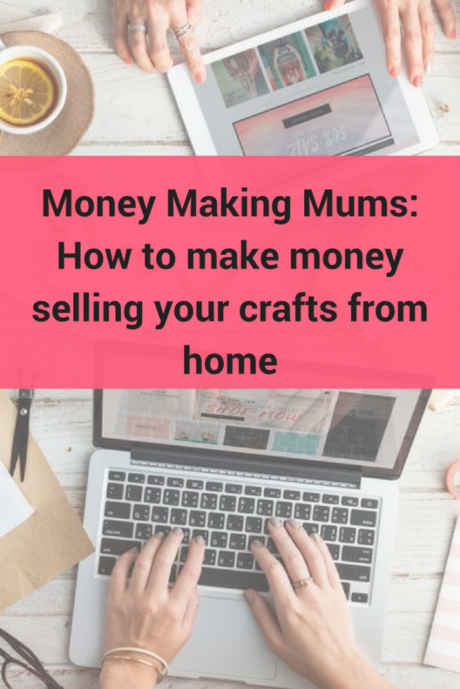 Money Making Mums How to make money selling your crafts from home
