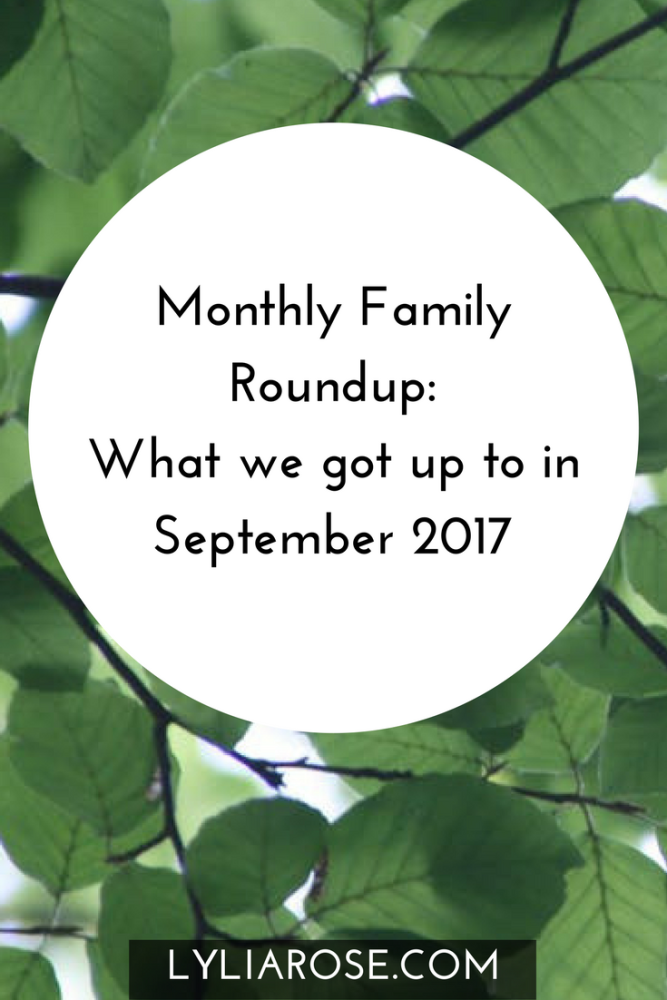 Monthly Family Roundup What we got up to in September 2017