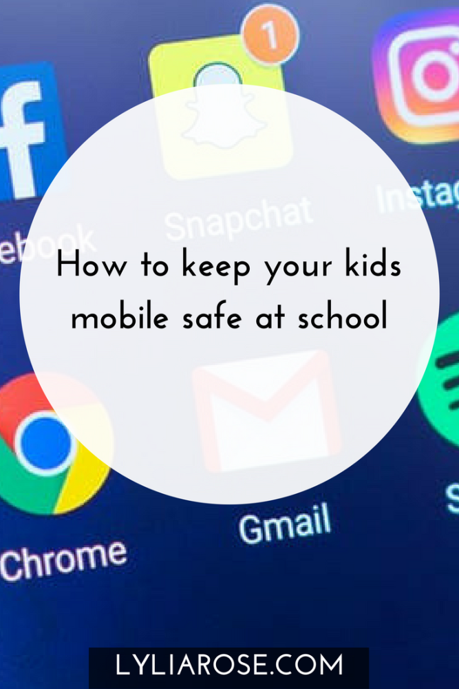 how to keep your kids mobile safe at school - tips and advice on lylia rose