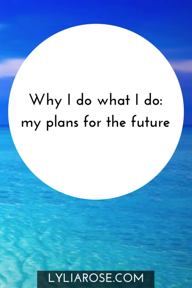 Why I do what I do my plans for the future
