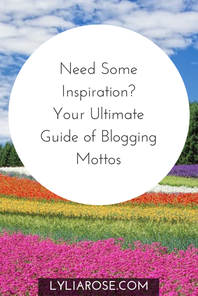 Need Some Inspiration?  Your Ultimate Guide of Blogging Mottos Blogging Mottos to Blog By