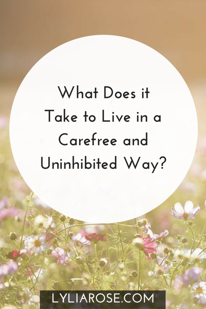 What Does it Take to Live in a Carefree and Uninhibited Way-