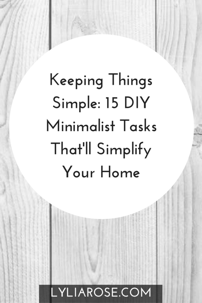 Keeping Things Simple 15 DIY Minimalist Tasks Thatll Simplify Your Home