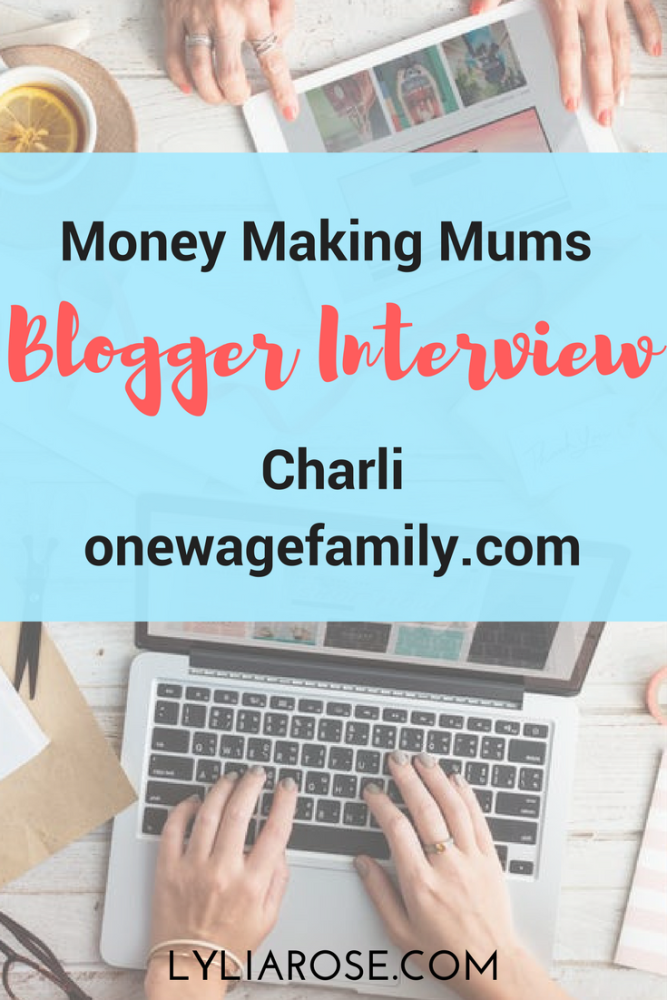 Money Making Mums Blogger Interview- Charli One Wage Family