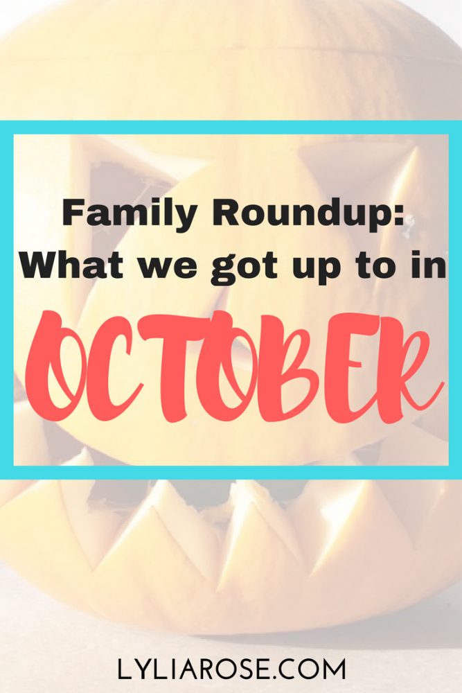 MONTHLY FAMILY ROUNDUP WHAT WE GOT UP TO IN OCTOBER 2017