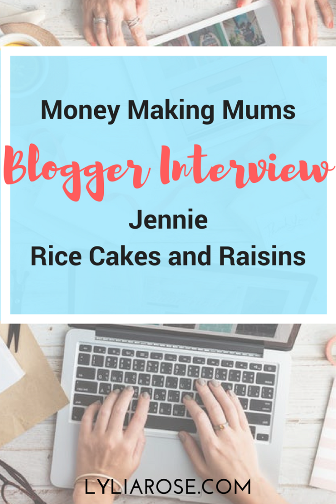 Money Making Mums Blogger Interview_ Jennie from Rice Cakes and Raisins