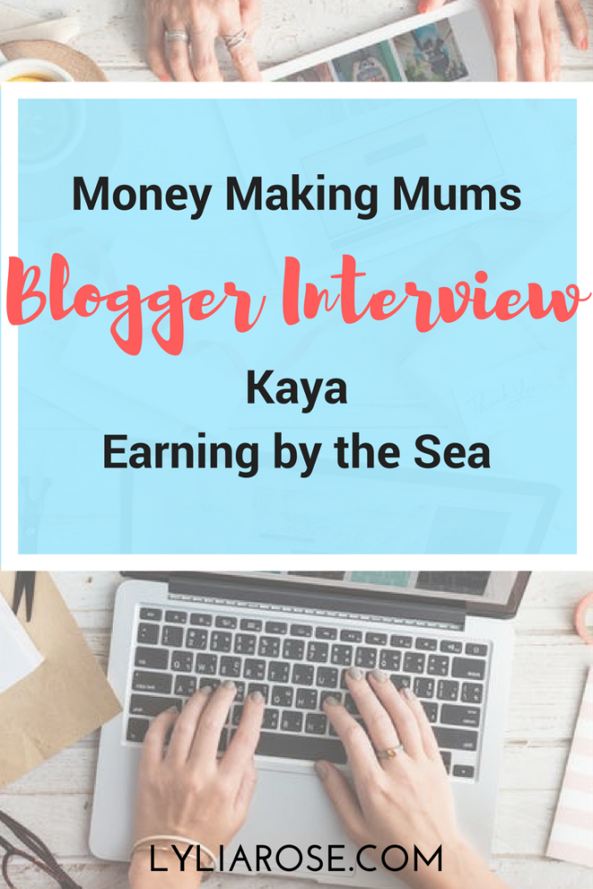 Money Making Mums Blogger Interview_ Kaya from Earning by the Sea