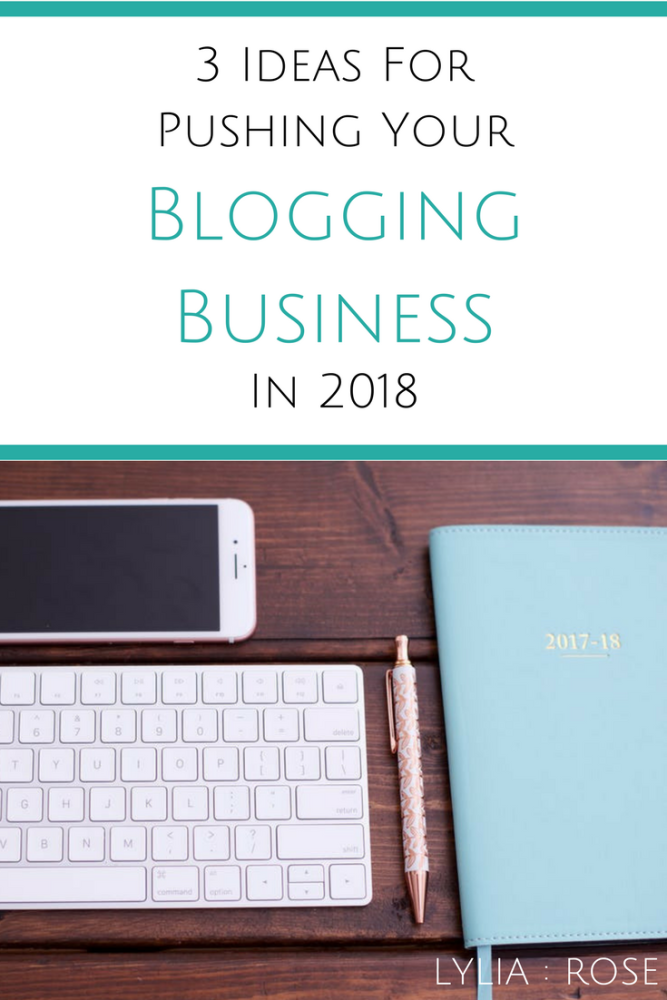 3 Ideas For Pushing Your Blogging Business In 2018 (1)