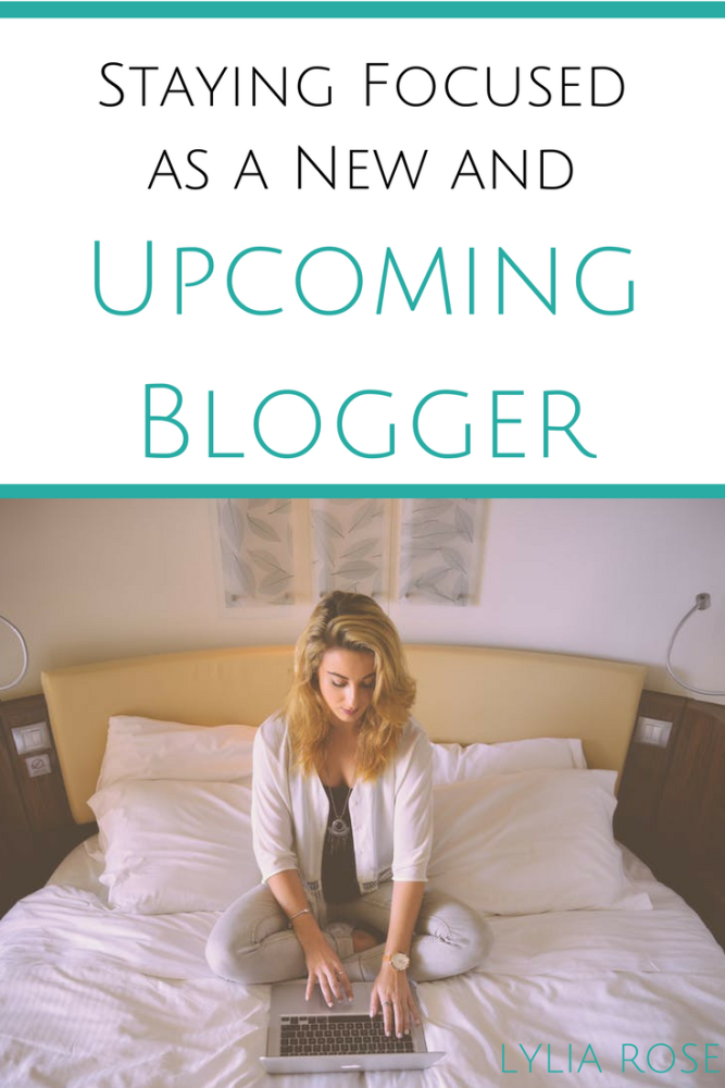 staying focused as a new and upcoming blogger