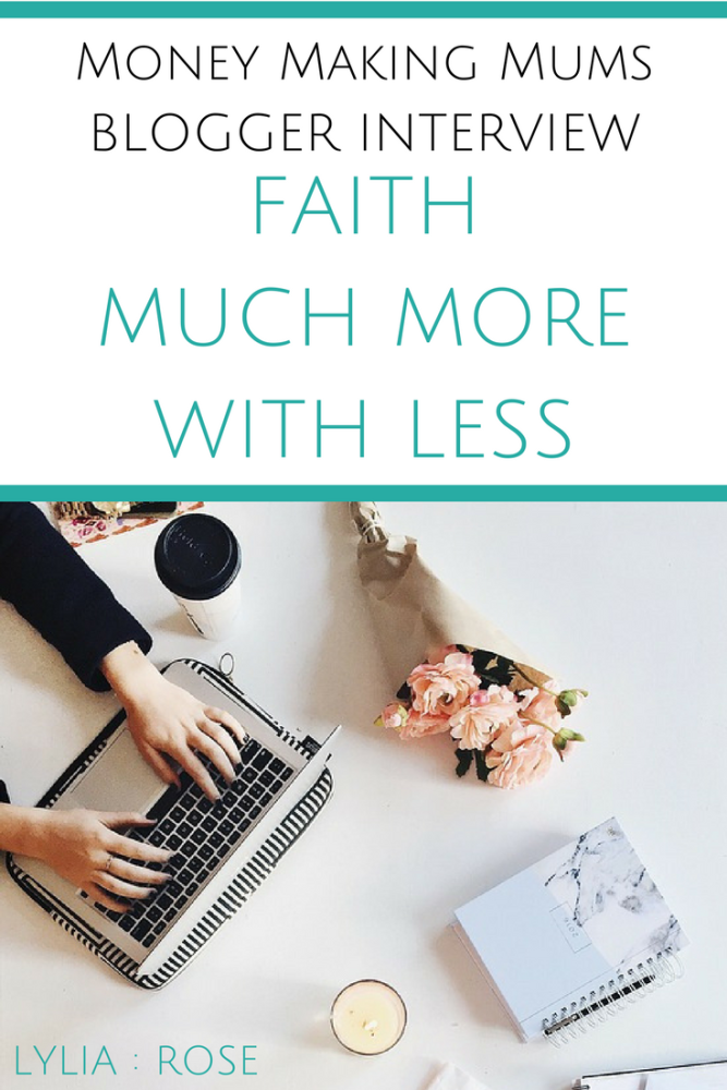 Money Making Mums Blogger Interview_ FAITH MUCH MORE WITH LESS