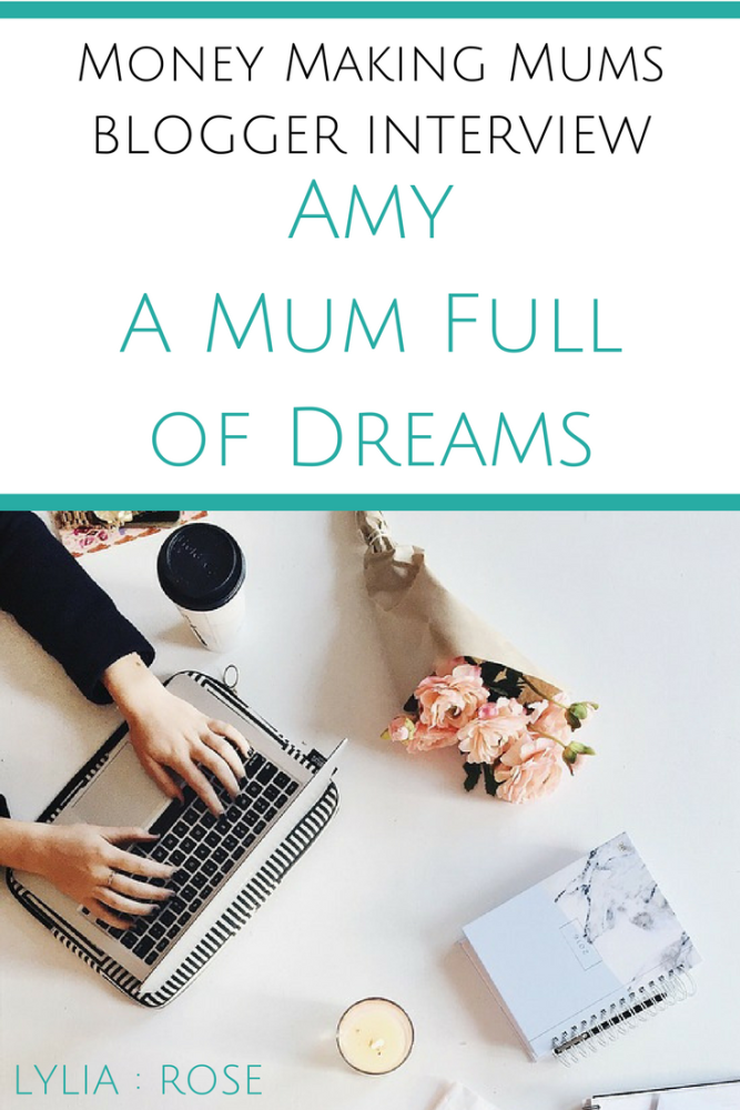 Money Making Mums Blogger Interview_ Amy from A Mum Full of Dreams