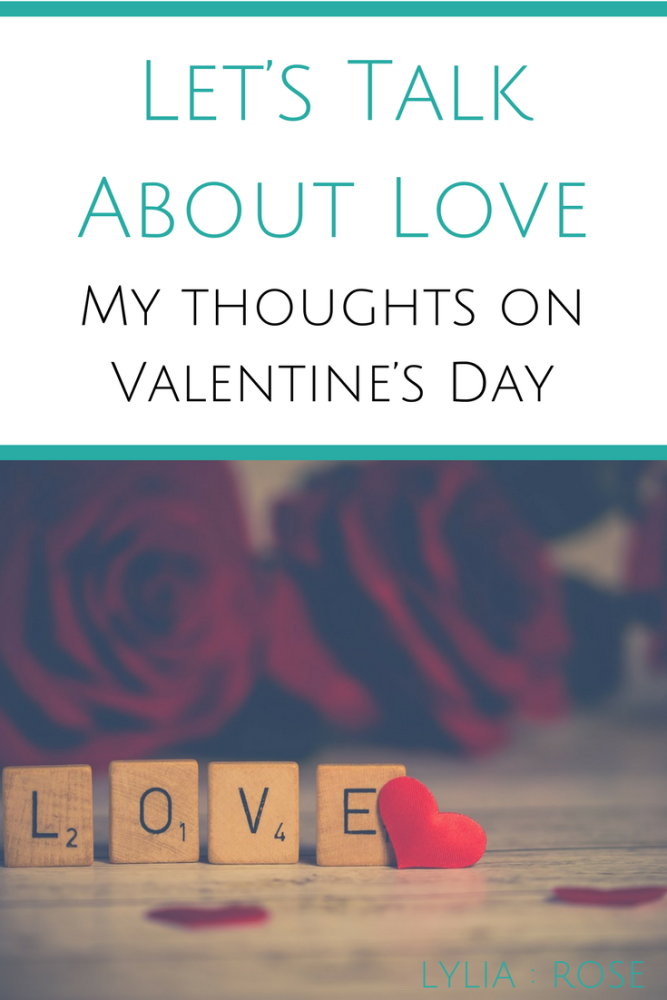 Let's Talk About Love_ My thoughts on Valentine's Day