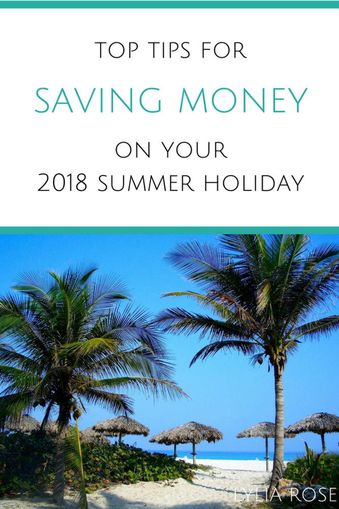 saving money on your 2018 summer holiday how to top tips