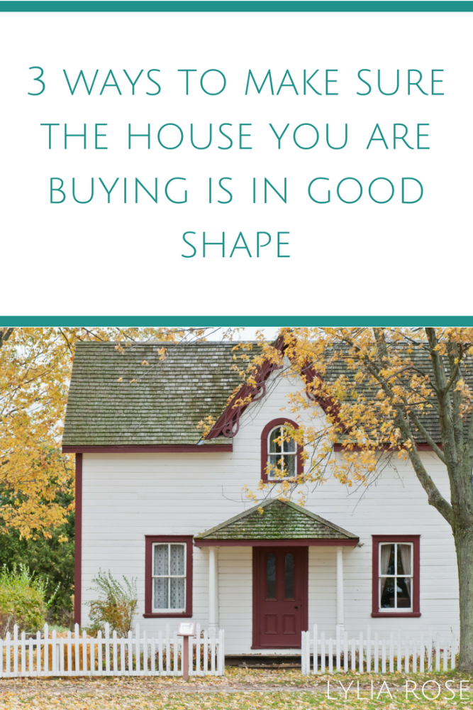 3 ways to make sure the house you are buying is in good shape