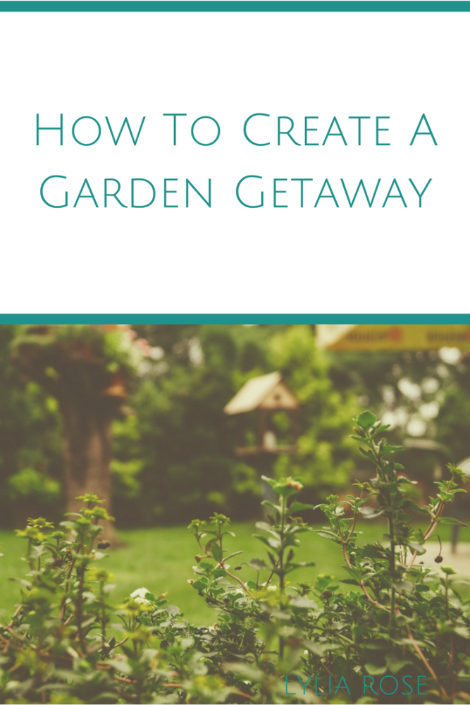 How To Create A Garden Getaway