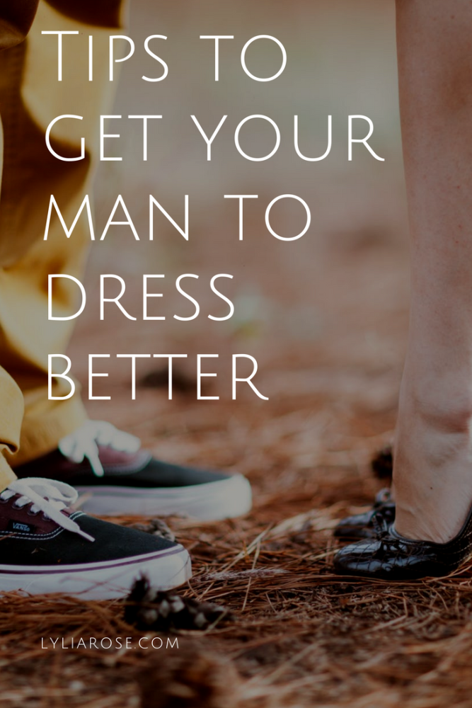 Tips to get your man to dress better