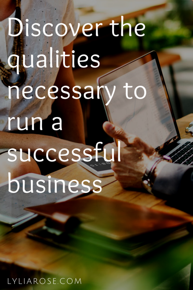 Discover what qualities are necessary to run a successful business