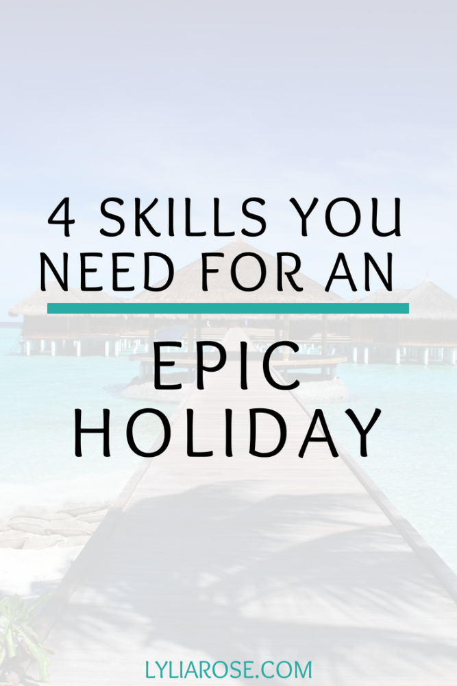 4 Skills You Need For An Epic Holiday