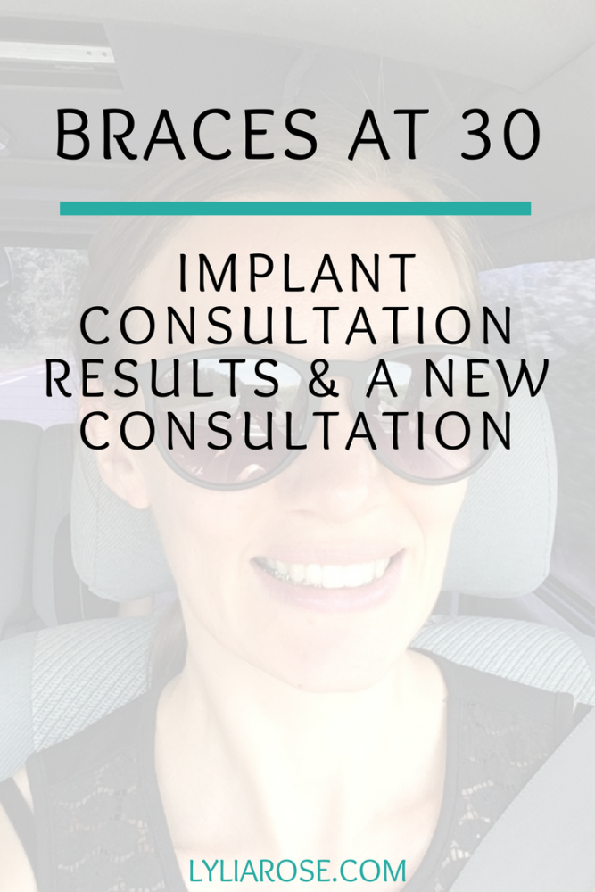 Braces at 30 – Implant consultation results and a new consultation