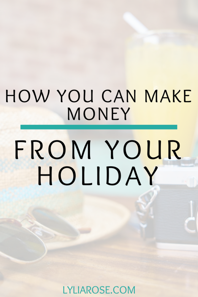 How You Can Make Money From Your Holiday