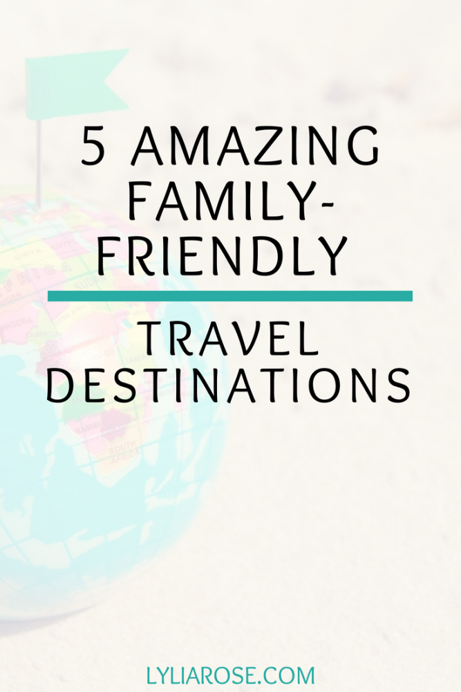 5 Amazing Family-Friendly Travel Destinations