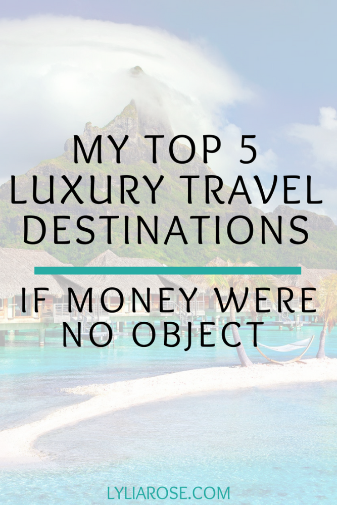 My top 5 luxury travel destinations if money were no object