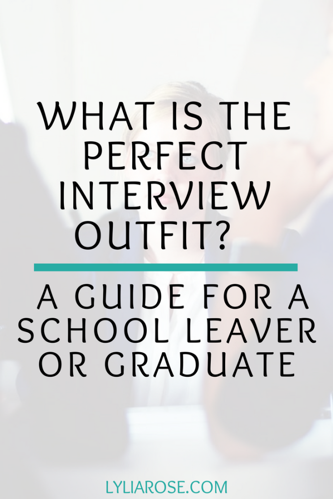What is the perfect interview outfit_ A guide for a school leaver or gradua